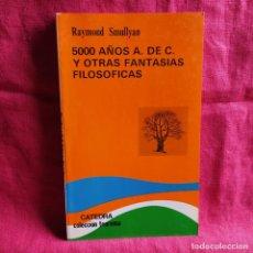 Livros em segunda mão: 5000 AÑOS A. DE C. Y OTRAS FANTASÍAS FILOSÓFICAS. ENIGMAS Y PARADOJAS, ADIVINANZAS Y RAZONAMIENTOS -. Lote 209889457