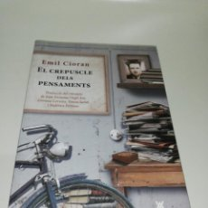 Libros de segunda mano: EMIL CIORAN - CREPUSCLE DELS PENSAMENTS. Lote 210257277