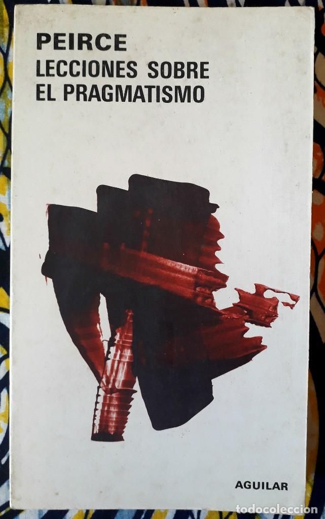 CHARLES S. PEIRCE . LECCIONES SOBRE EL PRAGMATISMO (Libros de Segunda Mano - Pensamiento - Filosofía)