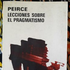 Libri di seconda mano: CHARLES S. PEIRCE . LECCIONES SOBRE EL PRAGMATISMO. Lote 210722431