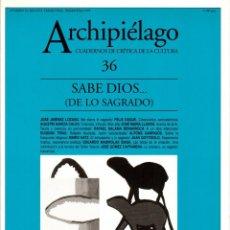 Libros de segunda mano: REVISTA ARCHIPIÉLAGO #36. SABE DIOS DE LO SAGRADO. CUADERNOS DE CRÍTICA DE LA CULTURA [1999]. Lote 245383110