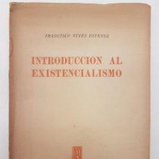 Libros de segunda mano: INTRODUCCIÓN AL EXISTENCIALISMO, (VIVES), 1948, (ED. PACIFICO, CHILE), 1º EDICIÓN. Lote 211890903