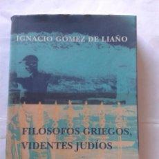 Libros de segunda mano: FILOSOFOS GRIEGOS VIDENTES JUDIOS- IGNACIO GOMEZ DE LIAÑO- SIRUELA. Lote 212724780