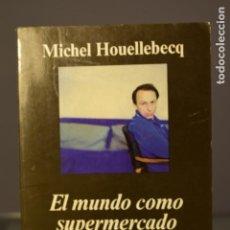 Libros de segunda mano: EL MUNDO COMO SUPERMERCADO- MICHEL HOUELLEBECQ- ED. ANAGRAMA. Lote 212811618