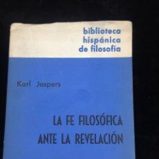 Libros de segunda mano: LA FE FILOSÓFICA ANTE LA REVELACIÓN. KARL JASPER, EDITORIAL GREDOS MADRID 1968 INTONSO. Lote 212914412