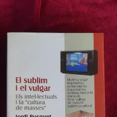 Libros de segunda mano: EL SUBLIM I EL VULGAR - JORDI BUSQUETS - PROA 1998. Lote 213970793