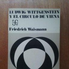 Libri di seconda mano: LUDWIG WITTGENSTEIN Y EL CIRCULO DE VIENA, FRIEDRICH WAISMANN, FONDO DE CULTURA ECONOMICA, 1973. Lote 214339958