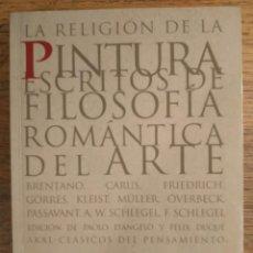 Libros de segunda mano: VV. AA. — LA RELIGIÓN DE LA PINTURA. ESCRITOS DE FILOSOFÍA ROMÁNTICA DEL ARTE. Lote 215660567