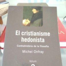 Libros de segunda mano: EL CRISTIANISME HEDONISTA-CONTRAHISTORIA DE LA FILOSOFIA-VOL. 2 -MICHAEL ONFRAY-1ª EDICIO 2008. Lote 215817230