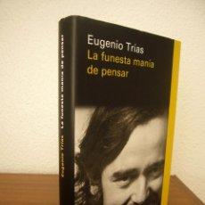 Libros de segunda mano: EUGENIO TRÍAS: LA FUNESTA MANÍA DE PENSAR (GALAXIA GUTENBERG, 2018) EXCELENTE ESTADO. TAPA DURA.. Lote 215831110