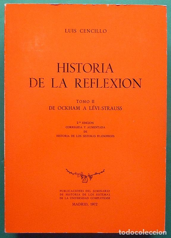 HISTORIA DE LA REFLEXIÓN, TOMO II: DE OCKHAM A LÉVI-STRAUSS - LUIS CENCILLO - 1972 - VER INDICE (Libros de Segunda Mano - Pensamiento - Filosofía)