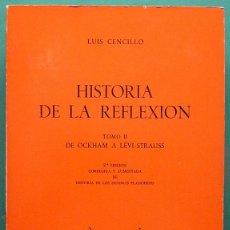 Libros de segunda mano: HISTORIA DE LA REFLEXIÓN, TOMO II: DE OCKHAM A LÉVI-STRAUSS - LUIS CENCILLO - 1972 - VER INDICE. Lote 216359521