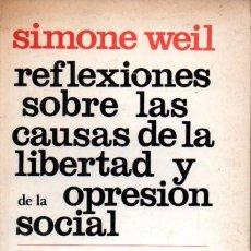 Libros de segunda mano: SIMONE WEIL : REFLEXIONES SOBRE LAS CAUSAS DE LA LIBERTAD Y DE LA OPRESIÓN SOCIAL (MÉXICO, 1982). Lote 216889825