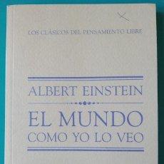 Livros em segunda mão: EL MUNDO COMO YO LO VEO - ALBERT EINSTEIN LOS CLÁSICOS DEL PENSAMIENTO LIBRE. Lote 217379893