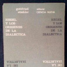Libros de segunda mano: HEGEL Y LOS ORIGENES DE LA DIALECTICA. GOTTFRIED STIEHLER. ED. CIENCIA NUEVA 1967.. Lote 217445098