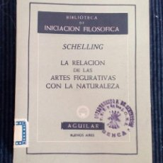 Libros de segunda mano: LA RELACION DE LAS ARTES FIGURATIVAS CON LA NATURALEZA. SCHELLING. AGUILAR 1954. BUENOS AIRES.. Lote 217445338