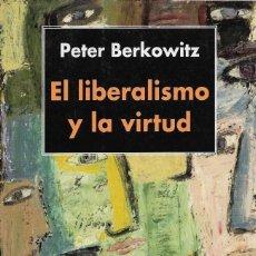 Libros de segunda mano: EL LIBERALISMO Y LA VIRTUD, PETER BERKOWITZ. Lote 217680277