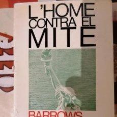 Libros de segunda mano: L'HOME CONTRA EL MITE - BARROWS DUNHAM - EDICIONS 62 - LLIBRES A L'ABAST - 1A ED 1970 - BARCELONA. Lote 218158500