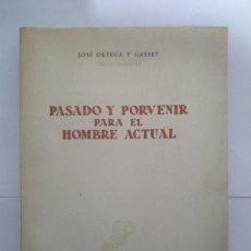 Libros de segunda mano: PASADO Y PORVENIR PARA EL HOMBRE ACTUAL - JOSÉ ORTEGA Y GASSET. Lote 218170968