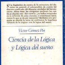 Libros de segunda mano: CIENCIA DE LA LOGICA Y LOGICA DEL SUEÑO. - GOMEZ PIN, VICTOR.. Lote 218535385