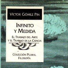 Libros de segunda mano: INFINITO Y MEDIDA. EL TRABAJO DEL ARTE Y EL TRABAJO DE LA CIENCIA. - GOMEZ PIN, VICTOR.. Lote 218535453