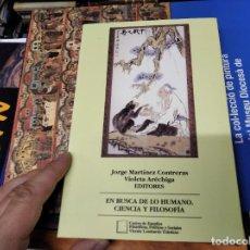 Libros de segunda mano: EN BUSCA DE LO HUMANO. CIENCIA Y FILOSOFÍA . JORGE MARTÍNEZ - VIOLETA ARÉCHIGA . 1ª EDICIÓN 2007. Lote 219564717