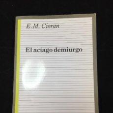 Libros de segunda mano: EL ACIAGO DEMIURGO. E.M. CIORAN. TAURUS HUMANIDADES. 1989. Lote 221234992