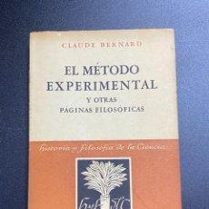 Libros de segunda mano: EL METODO EXPERIMENTAL Y OTRAS PAGINAS FILOSOFICAS. CLAUDE BERNARD. ESPASA-CALPE. ARGENTINA, 1947. Lote 221304506