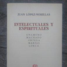 Libros de segunda mano: INTELECTUALES Y ESPIRITUALES. JUAN LÓPEZ - MORILLAS. Lote 221638638