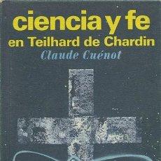Libros de segunda mano: CLAUDE CUÉNOT. CIENCIA Y FE EN TEILHARD DE CHARDIN. ED. PLAZA & JANES. BARCELONA. 1971. PP. 122. Lote 221638943