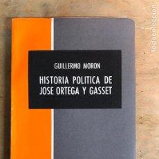Libros de segunda mano: HISTORIA POLÍTICA DE JOSÉ ORTEGA Y GASSET. GUILLERMO MORÓN.. Lote 221645693