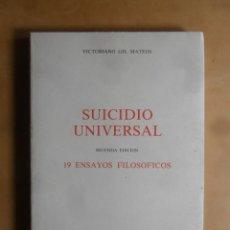 Libros de segunda mano: SUICIDIO UNIVERSAL, 19 ENSAYOS FILOSOFICOS - VICTORIANO GIL MATEOS - 1986. Lote 221782600