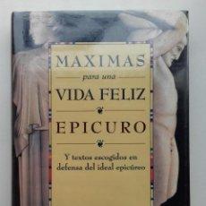 Libros de segunda mano: EPICURO - MÁXIMAS PARA UNA VIDA FELIZ. Y TEXTOS ESCOGIDOS EN DEFENSA DEL IDEAL EPICÚREO - FILOSOFIA. Lote 222032151