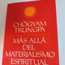 Libros de segunda mano: MÁS ALLÁ DEL MATERIALISMO ESPIRITUAL.CHÖGYAM TRUNGPA. Lote 222037530