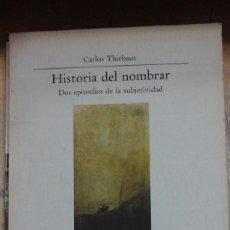 Libros de segunda mano: CARLOS THIEBAUT: HISTORIA DEL NOMBRAR. DOS EPISODIOS DE LA SUBJETIVIDAD (MADRID, 1990). Lote 222063058