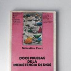 Libros de segunda mano: DOCE PRUEBAS DE LA INEXISTENCIA DE DIOS - SEBASTIÁN FAURE. Lote 222067357