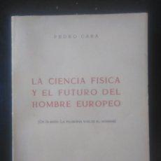Libros de segunda mano: PEDRO CABA. LA CIENCIA FÍSICA Y EL FUTURO DEL HOMBRE EUROPEO.. Lote 222145516