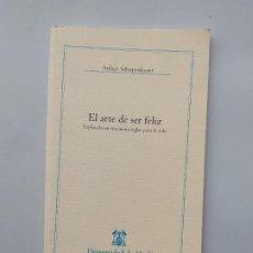 Libros de segunda mano: EL ARTE DE SER FELIZ. EXPLICADO EN CINCUENTA REGLAS PARA LA VIDA. ARTHUR SCHOPENHAUER. TDK542. Lote 222302925