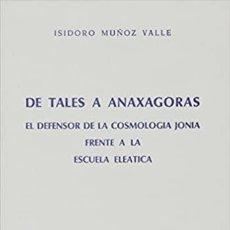Libros de segunda mano: DE TALES A ANAXAGORAS. EL DEFENSOR DE LA COSMOLOGÍA JONIA FRENTE A LA ESCUELA ELEÁTICA. Lote 222614116
