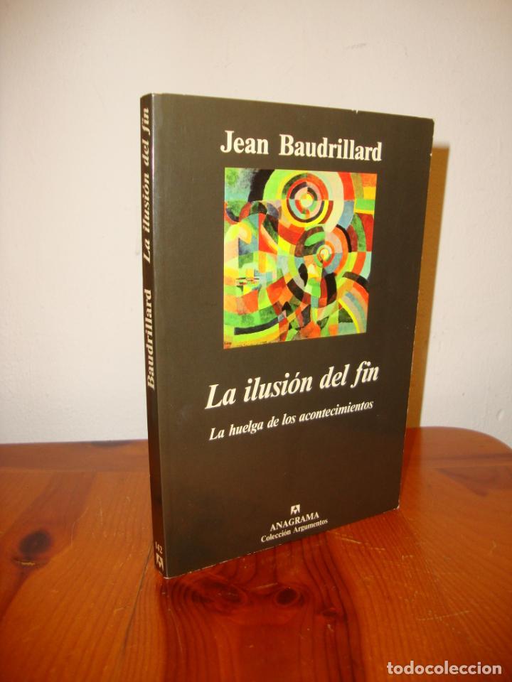 LA ILUSIÓN DEL FIN. LA HUELGA DE LOS ACONTECIMIENTOS - JEAN BAUDRILLARD - ANAGRAMA - MUY BUEN ESTADO (Libros de Segunda Mano - Pensamiento - Filosofía)