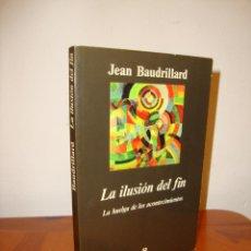 Libros de segunda mano: LA ILUSIÓN DEL FIN. LA HUELGA DE LOS ACONTECIMIENTOS - JEAN BAUDRILLARD - ANAGRAMA - MUY BUEN ESTADO. Lote 222616673