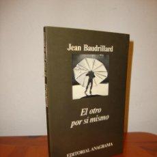 Libros de segunda mano: EL OTRO POR SÍ MISMO - JEAN BAUDRILLARD - EDICIONES ANAGRAMA. Lote 222616701