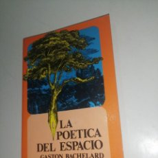 Libros de segunda mano: LA POÉTICA DEL ESPACIO, GASTON BACHELARD. Lote 222950048