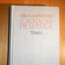 Libros de segunda mano: OBRAS COMPLETAS DE SAN IGNACIO DE LOYOLA - TOMO I - DIARIO - EDITORIAL B.A.C - AÑO 1947. Lote 241633300