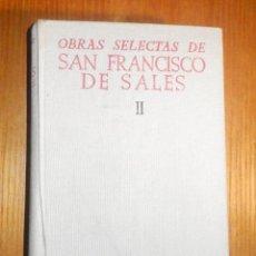 Libros de segunda mano: OBRAS SELECTAS DE SAN FRANCISCO DE SALES- TOMO II - FCO. DE LA HOZ - EDITORIAL B.A.C - AÑO 1947. Lote 224181222