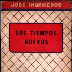 Libros de segunda mano: JOSÉ INGENIEROS : LOS TIEMPOS NUEVOS (ELMER, 1956). Lote 224328140