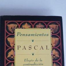 Libros de segunda mano: PENSAMIENTOS, ELOGIO DE LA CONTRADICCIÓN DE PASCAL. Lote 224569531