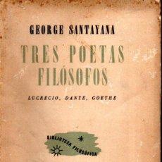 Libros de segunda mano: GEORGE SANTAYANA : TRES POETAS FILÓSOFOS (LOSADA, 1952) INTONSO. Lote 224905510
