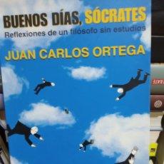 Libros de segunda mano: JUAN CARLOS ORTEGA. BUENOS DÍAS SÓCRATES. REFLEXIONES DE UN FILÓSOFO SIN ESTUDIOS.. Lote 225780205