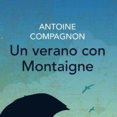 Libros de segunda mano: UN VERANO CON MONTAIGNE. ANTOINE COMPAGNON.- NUEVO. Lote 226036805